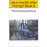 Life in the ER: After Midnight Book 6: 'The traumas continue'