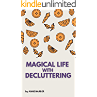Magical Life with Decluttering: A complete guide to practice decluttering in our daily life