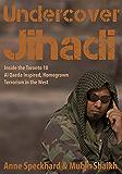 Undercover Jihadi: Inside the Toronto 18 — Al Qaeda Inspired, Homegrown, Terrorism in the West