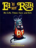 "Ed ""Big Daddy"" Roth: His Life, Times, Cars, and Art"
