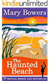 The Haunted Beach (Tropical Breeze Cozy Mystery Book 4)