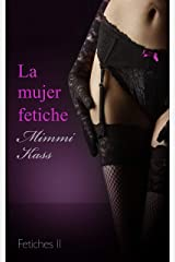 La mujer fetiche: Novela erótica pura (Serie Fetiches nº 2) (Spanish Edition) Kindle Edition