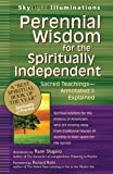 Perennial Wisdom for the Spiritually Independent: Sacred Teachings―Annotated & Explained (SkyLight Illuminations)