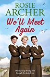 We'll Meet Again: a heartwarming wartime story of friendship and love - the perfect summer read (The Bluebird Girls Book 2)
