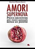 Amori Supernova. Psico-soccorso per cuori spezzati senza un perché