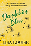 Dandelion Bliss: A Sassy Southern Sisterhood (The Preservation Society Book 1)
