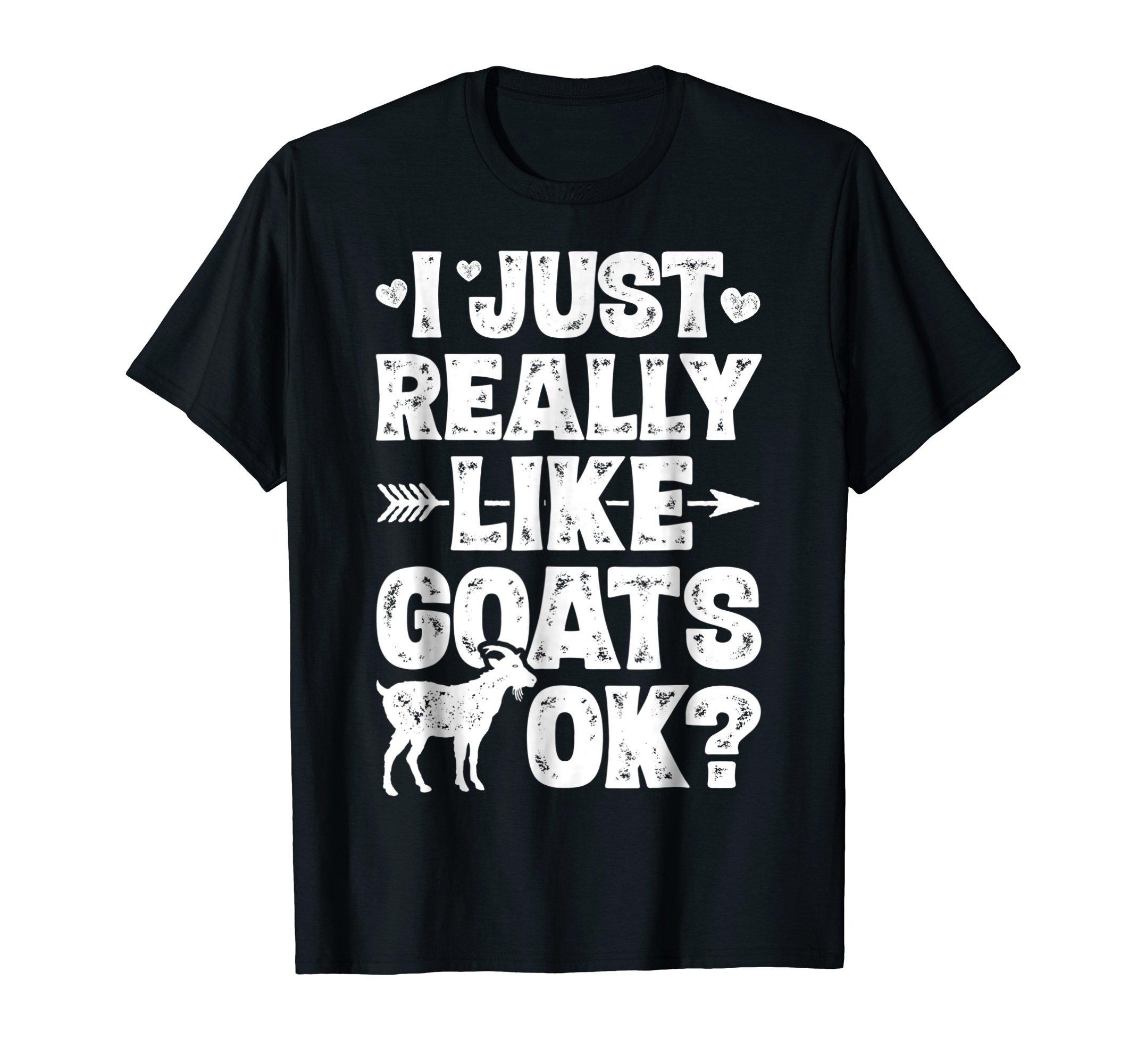 I Just Really Like Goats OK T shirt Goat Lover