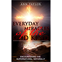 Everyday Miracles of the God Kind: Encountering the Supernatural, Naturally