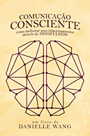 Comunicação Consciente: Como melhorar seus relacionamentos através do MINDFULNESS