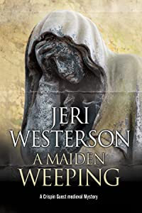 Maiden Weeping, A: A medieval mystery (A Crispin Guest Medieval Noir Mystery)