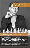 Comment gagner en concentration ?: Apprendre à contrôler les déficits de l'attention pour une meilleure performance (Coaching pro t. 43)
