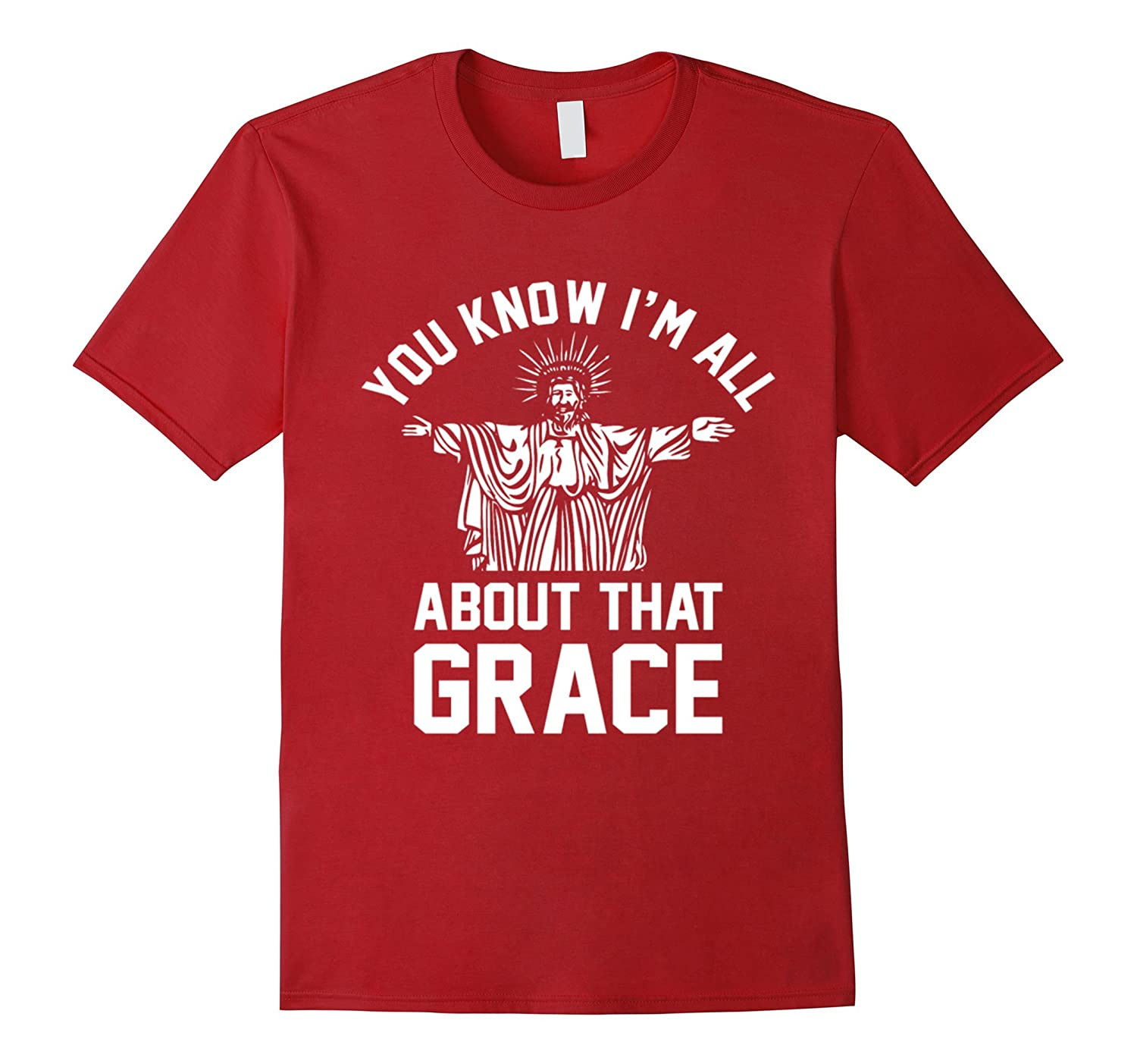 You Know Im All About That Grace Jesus Christ T-Shirt-CL – Colamaga