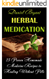 Herbal Medication: 25 Proven Homemade Medicine Recipes to Healing Without Pills