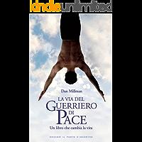 La via del guerriero di pace: Un libro che cambia la vita (Nuove frontiere del pensiero)