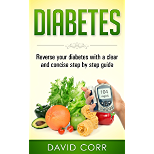 Diabetes: Reverse Your Diabetes With a Clear and Concise Step by Step Guide: How to Prevent, Control, and Reverse…