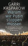 Warum wir Putin stoppen müssen: Die Zerstörung der Demokratie in Russland und die Folgen für den Westen