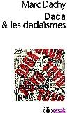 Dada & les dadaïsmes: Rapport sur l'anéantissement de l'ancienne beauté