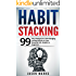 Habit Stacking: 99 Tiny Changes For Life-Changing Lasting Results in Your Financial Life, Health, & Happiness (Small Habits & High Performance Habits Series Book 3)