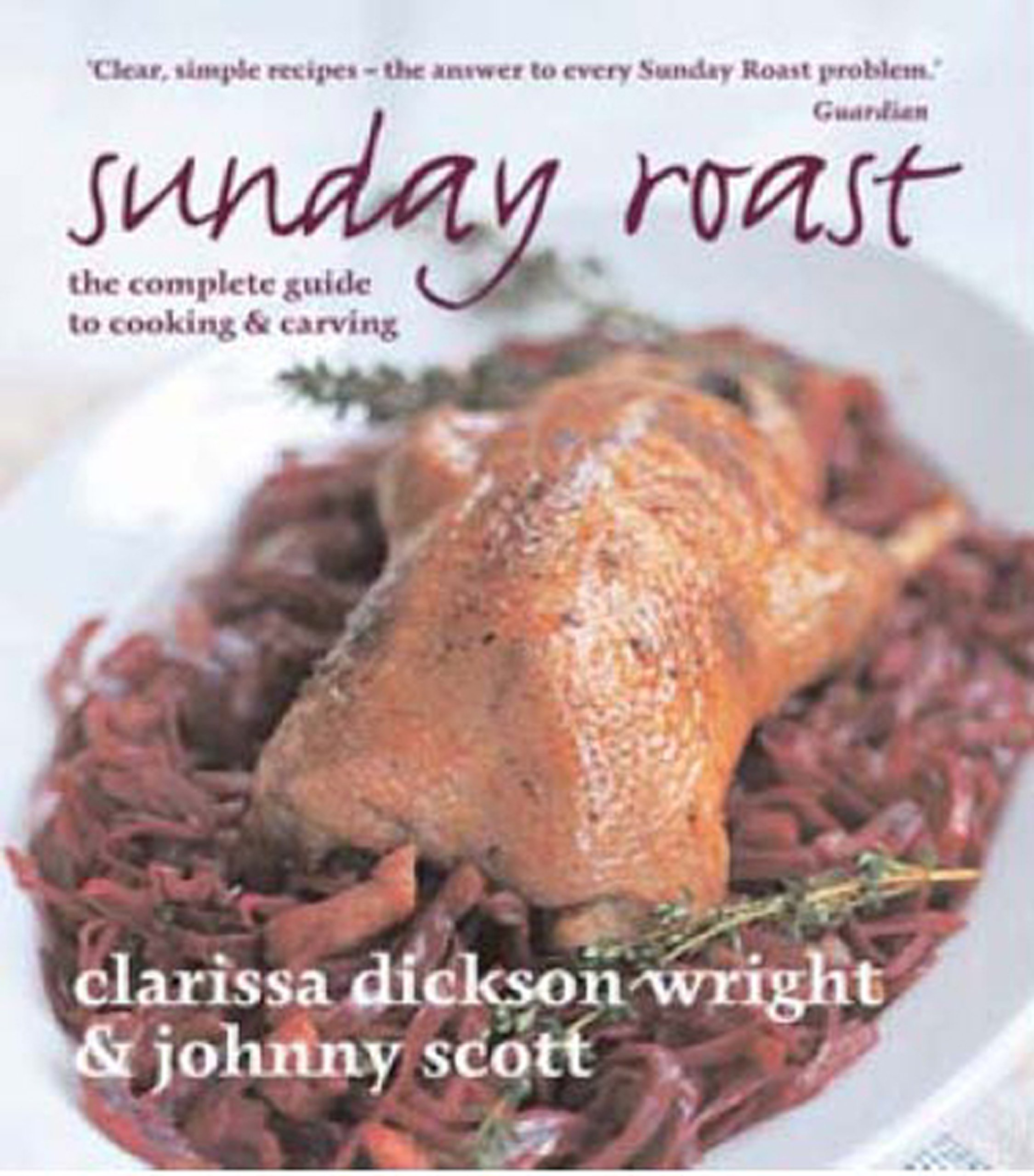 Sunday Roast: Theplete Guide To Cooking And Carving: Amazon: Clarissa  Dickson Wright, Johnny Scott: 9781856269575: Books