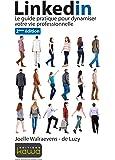 Linkedin - Le guide pratique pour dynamiser votre vie professionnelle - seconde édition