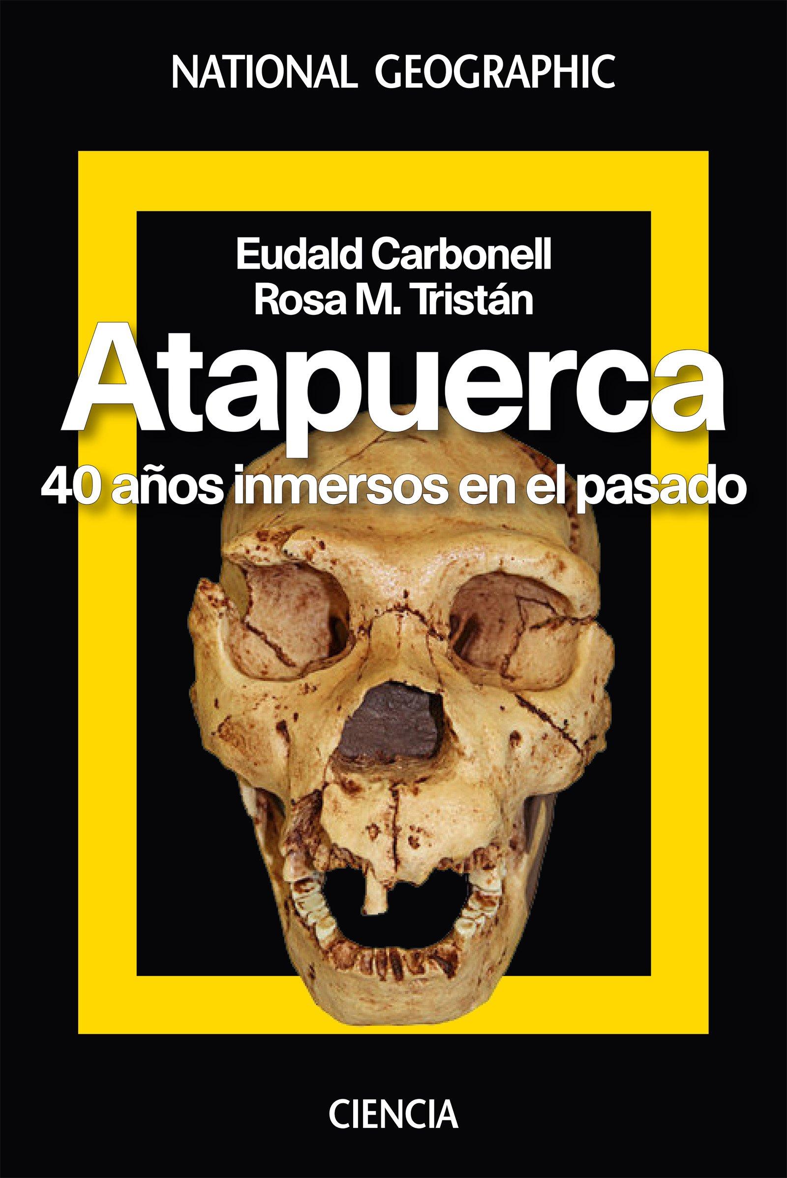 Atapuerca: 40 años inmersos en el pasado (NATGEO HISTORIA) Tapa dura – 1 ene 2018 ROSA MARIA TRISTAN EUDALD CARBONELL ROURA National Geographic 8482986619