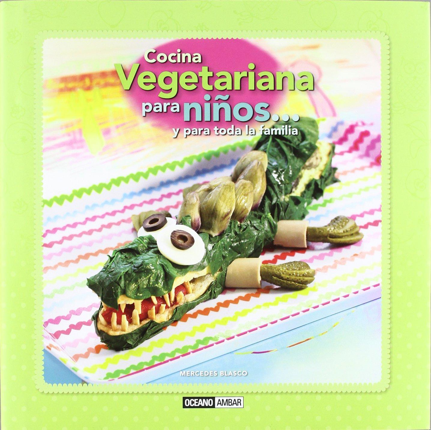 Cocina vegetariana para niños... y para toda la familia (Cocina NAtural) Tapa dura – 1 jun 2012 Mercedes Blasco Oceano Ambar 8475568017 Cooking for/with children