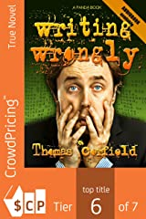 Writing Wrongly: The saga of an incomplete wanker (The Wrong Books Book 1) Kindle Edition