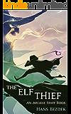 The Elf Thief: The Arcane Staff (Book 1)