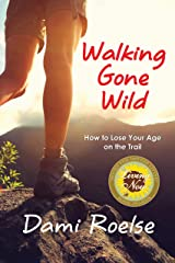 Walking Gone Wild: How to Lose Your Age on the Trail Kindle Edition