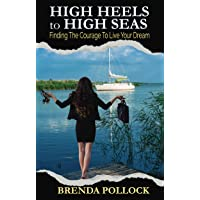 HIGH HEELS to HIGH SEAS: Finding The Courage To Live Your Dream
