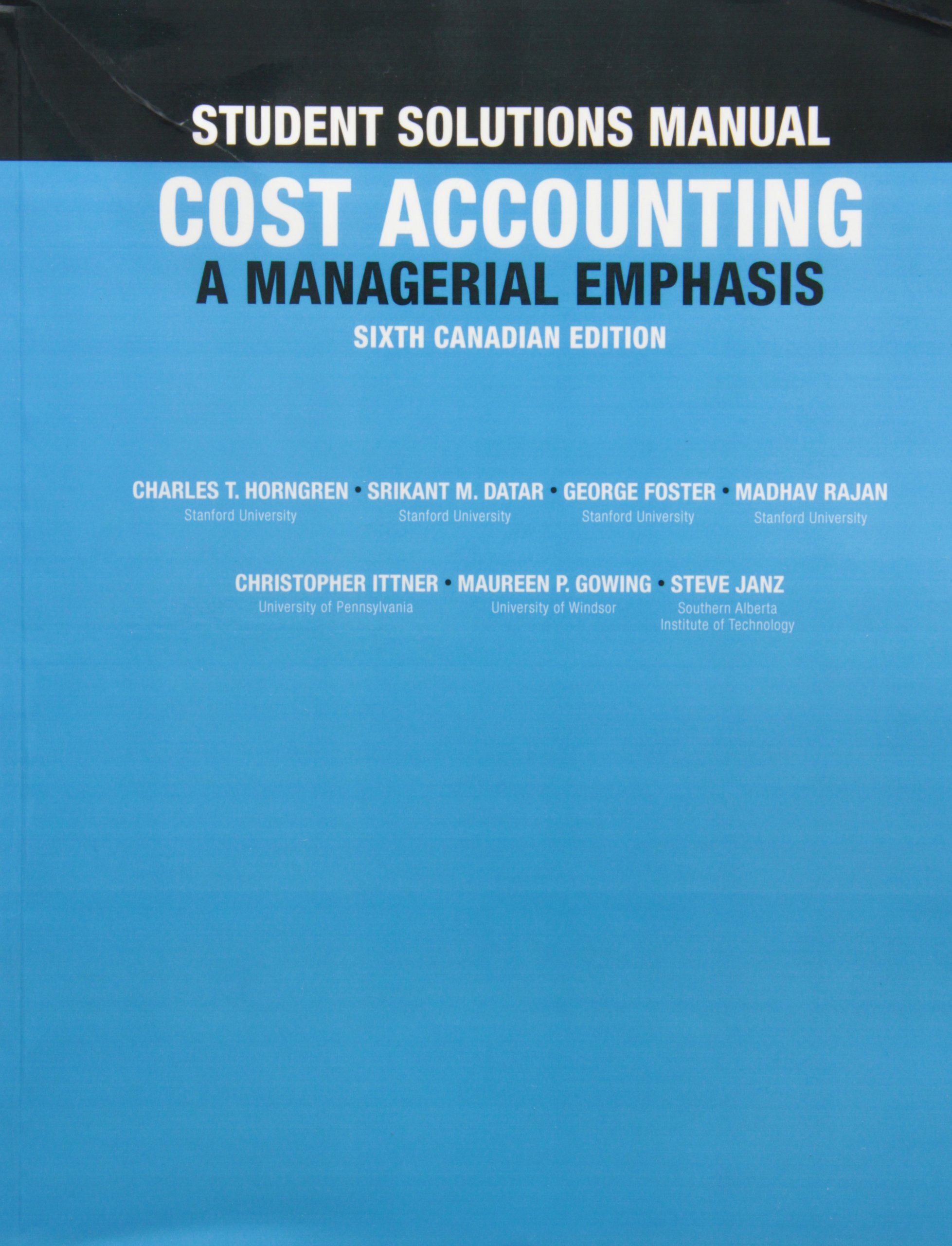 Student Solutions Manual for Cost Accounting: A Managerial Emphasis, Sixth  Canadian Edition: Charles T. Horngren, Srikant M. Datar, George Foster, ...