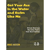 Get Your Ass in the Water and Swim Like Me: African-American Narrative Poetry from the Oral Tradition (English Edition)