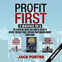 Profit First: The Essential Guide You Should Listen to Before You Quit Your Job and Start Making Money from Home: 3 Books in 1