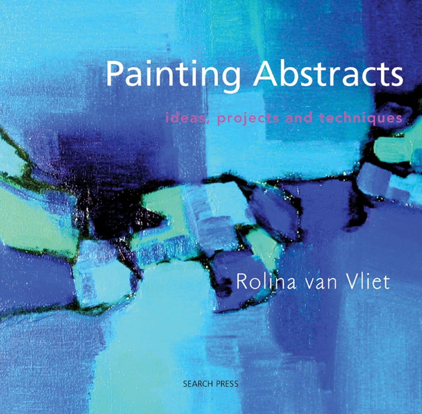 Amazon Com Painting Abstracts Ideas Projects And Techniques 8601421424431 Van Vliet Rolina Books