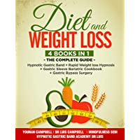 Diet and Weight loss: 4 Books in 1: The Complete guide: Hypnotic Gastric Band + Rapid Weight Loss Hypnosis + Gastric Sleeve Bariatric cookbook + Gastric Bypass Surgery