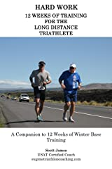 HARD WORK: 12 Weeks of Training for the Long Distance Triathlete Kindle Edition