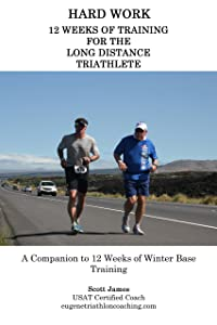 HARD WORK: 12 Weeks of Training for the Long Distance Triathlete