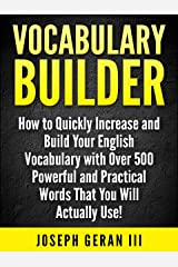 Vocabulary Builder Vol.1: How to Quickly Increase and Build Your English Vocabulary with Over 500 Powerful and Practical Words That You Will Actually Use! Kindle Edition