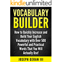 Vocabulary Builder Vol.1: How to Quickly Increase and Build Your English Vocabulary with Over 500 Powerful and Practical Words That You Will Actually Use!