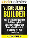 Vocabulary Builder Vol.1: How to Quickly Increase and Build Your English Vocabulary with Over 500 Powerful and Practical Words That You Will Actually Use! (English Edition)