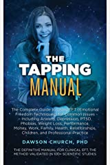 The Tapping Manual: The Complete Guide to Using EFT (Emotional Freedom Techniques) for Common Issues – Including Anxiety, Depression, PTSD, Phobias, Weight ... Work, Family (The Tapping Series Book 7) Kindle Edition