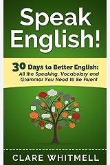 Speak English!: 30 Days to Better English Kindle Edition