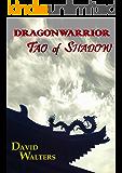 Dragonwarrior: Tao of Shadow (The Dragonwarrior series Book 1)