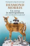 Un cervo in metropolitana: e altre storie della mia vita con gli animali