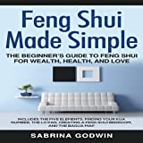 Feng Shui Made Simple: The Beginner's Guide to Feng Shui for Wealth, Health, and Love: Includes the Five Elements, Finding Your Kua Number, the Lo Pan, Creating a Feng Shui Bedroom, and the Bagua Map