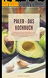 """Paleo - Das Kochbuch: 58 Paleo Rezepte aus der Steinzeit Diät: Mit der modernen Paleo Steinzeitküche glutenfrei & laktosefrei kochen und backen. """"Gesund ... Steinzeiternährung"""" (Gesunde Ernährung 1)"""