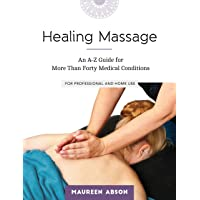 Healing Massage: An A-Z Guide for More than Forty Medical Conditions: For Professional...