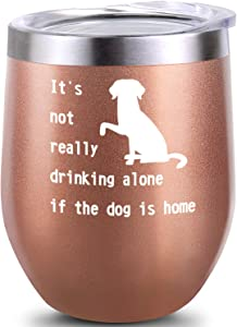 Funny Wine Tumbler Glass Gift For Dog Lover Women Men Her Him Mom Dad Birthday Teacher Beach, 12 OZ Stemless Wine Tumbler With Lid And Straw, It's not really drinking alone if the dog is home