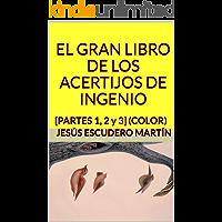 EL GRAN LIBRO DE LOS ACERTIJOS DE INGENIO: [PARTES 1, 2 y 3] (COLOR)