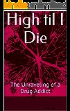 High til I Die: The Unraveling of a Drug Addict
